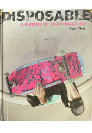 Disposable: A History of Skateboard Art 9781584233787 00